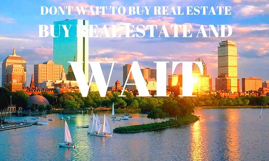 Đừng chờ đợi để mua bất động sản, hãy mua bất động sản và chờ đợi